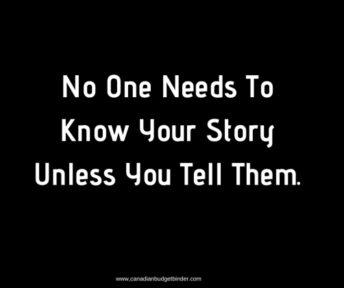 No One Needs To Know Your Story Unless You Tell Them