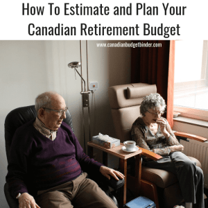 How To Estimate and Plan Your Canadian Retirement Budget