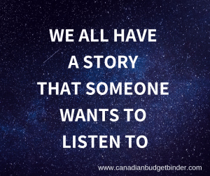 WE ALL HAVE A STORY that someone wants to listen to quote