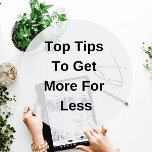 top tips to get more for less
