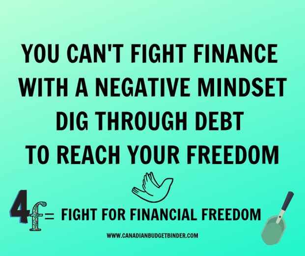 YOU CAN'T FIGHT FINANCE WITH A NEGATIVE MINDSET. PLOW THROUGH DEBT TO REACH YOUR FREEDOM