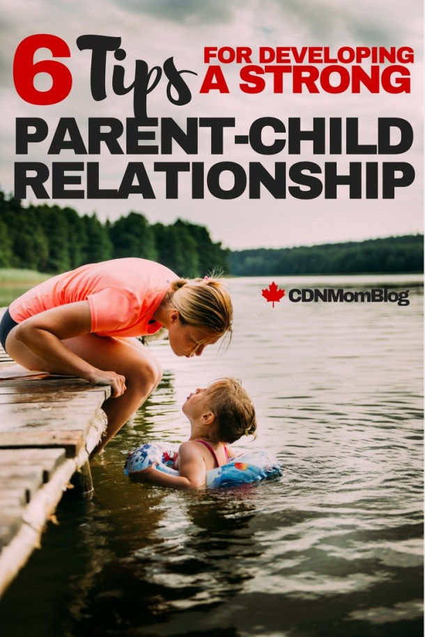 6 Tips For Developing a Strong Parent and Child Relationship
