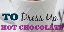 11 Ways to dress up hot chocolate