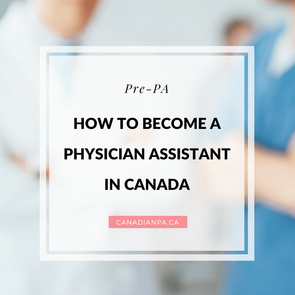 how to become a physician assistant in canada - the canadian pa blog
