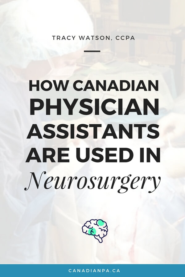 How Canadian Physician Assistants are used in Neurosurgery Tracy Watson
