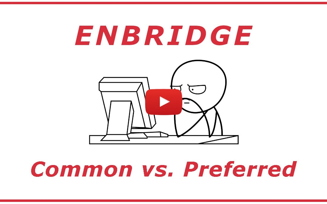 Enbridge Stock – Which is better – Common or Preferred?