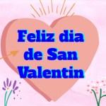 Feliz Dia de San Valentin, Frases de Amor y Amistad para dedicar