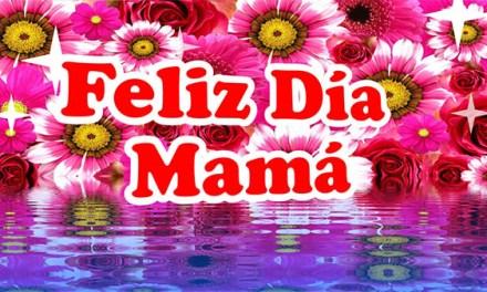 Mensajes para el Dia de las Madres Bonitos, Feliz Día Mamá 2017