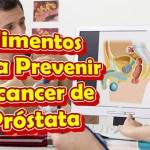 Alimentos Buenos para la Prostata Inflamada, como prevenir el Cancer de Prostata