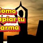 Como Limpiar tu Karma y Eliminar el Karma Negativo