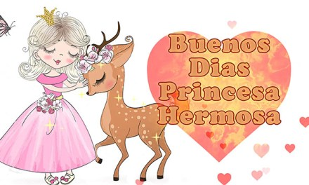 Buenos Dias Princesa Hermosa te Amo he soñado toda la noche contigo