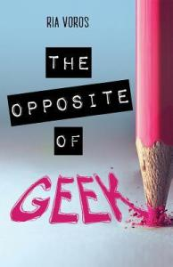 Book cover for The Opposite of Geek by Ria Voros.