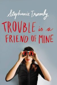 Book cover for Trouble is a Friend of Mine by Stephanie Tromly.