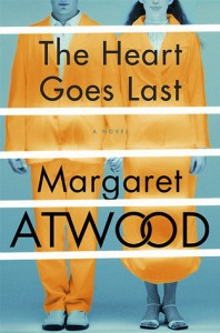 Book cover for The Heart Goes Last by Margaret Atwood