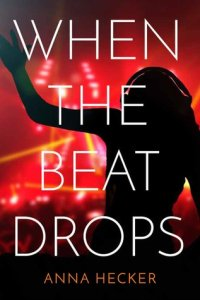 Book Review: When the Beat Drops by Anna Hecker