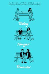 Today, Tonight, Tomorrow by Rachel Lynn Solomon