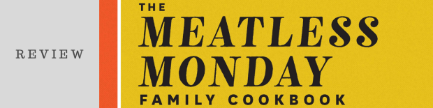 Review: The Meatless Monday Family Cookbook