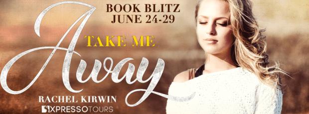 Book Blitz & Giveaway: Take Me Away by Rachel Kirwin