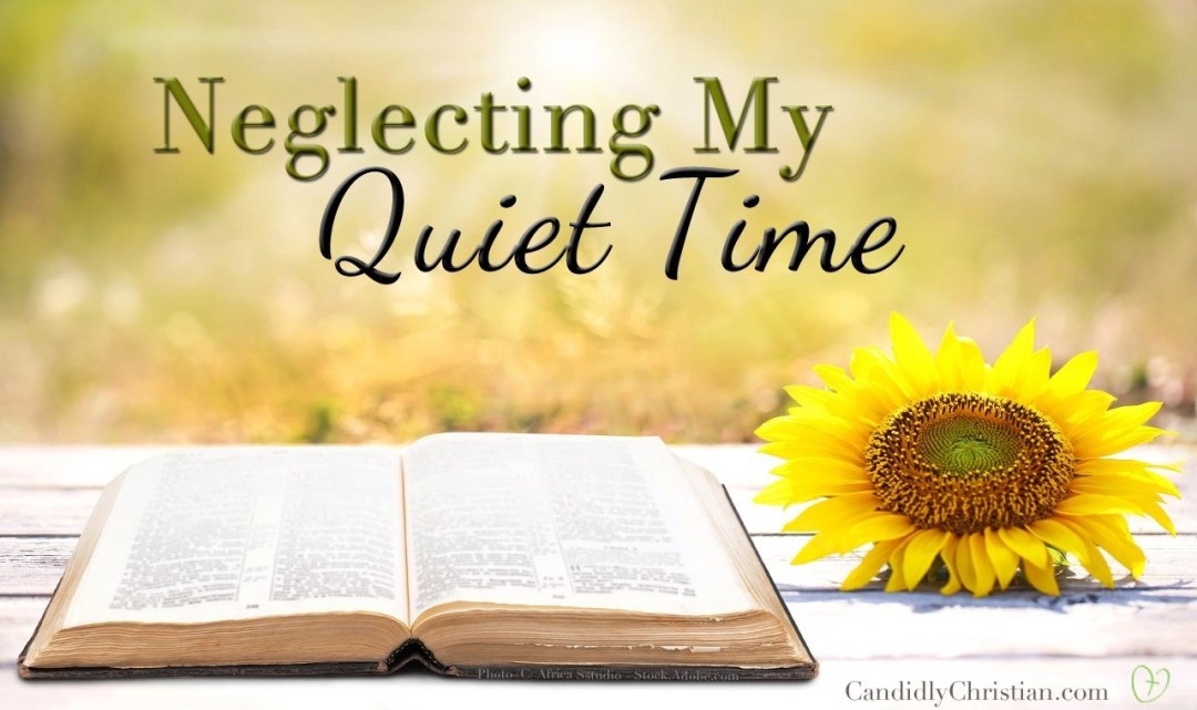Neglecting My Quiet Time
