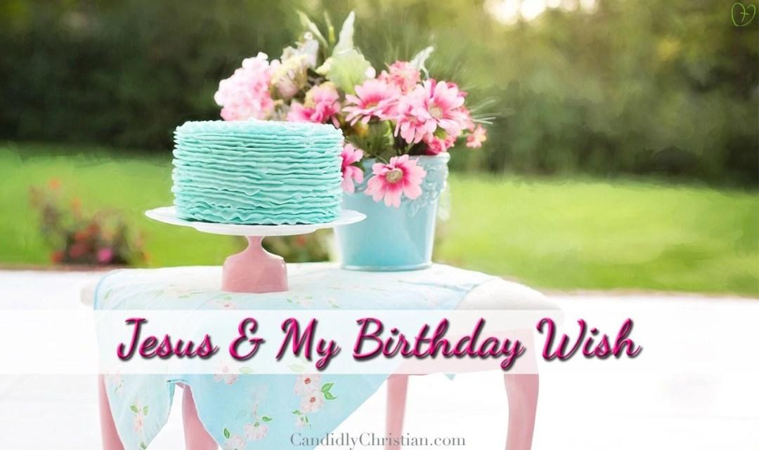 Jesus and My Birthday Wish
