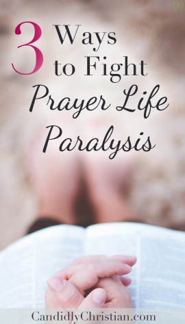 3 ways to fight prayer life paralysis