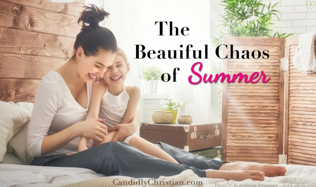 The beautiful chaos of summer