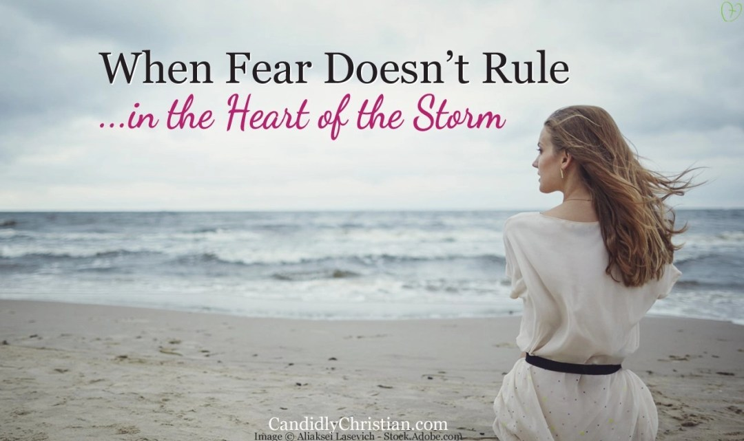 When fear doesn't rule in the heart of the storm...