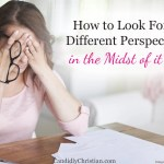How to look for a different perspective in the midst of it all...