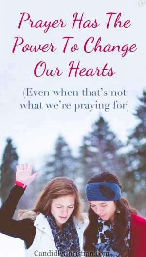 Prayer has the power to change our hearts, even when that's not what we're praying for...