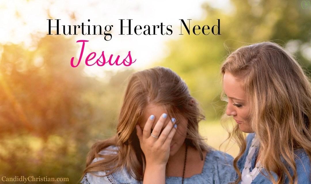 Hurting hearts need Jesus