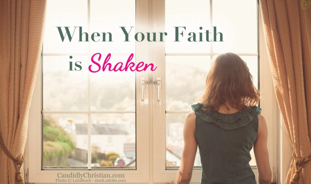 When your faith is shaken...