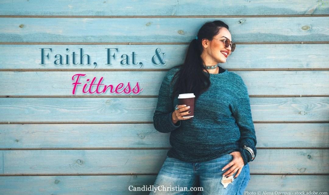 Faith, Fat, & Fitness