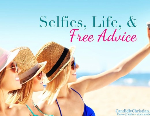 Selfies, Life, & Free Advice