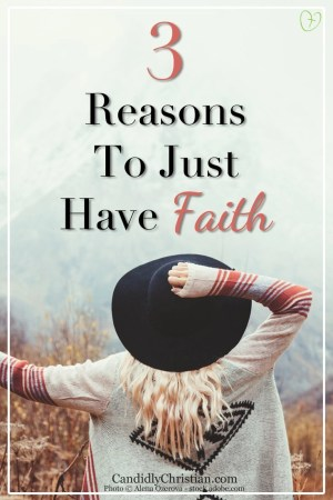 3 Reasons to Just Have Faith