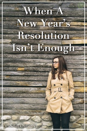 When A New Year's Resolution Isn't Enough #NewYearsResolution