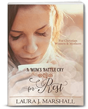 A Mom's Battle Cry for Rest by Laura J Marshall