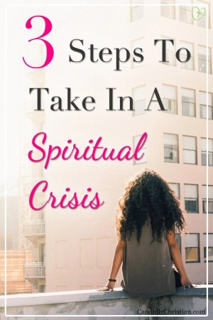 3 Steps to take in a spiritual crisis #spiritualwarfare