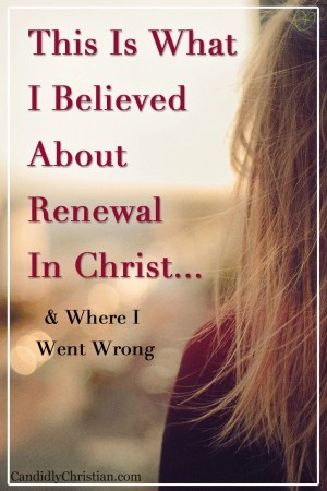 This is what I believed about renewal in Christ... and where I went wrong #MadeNew
