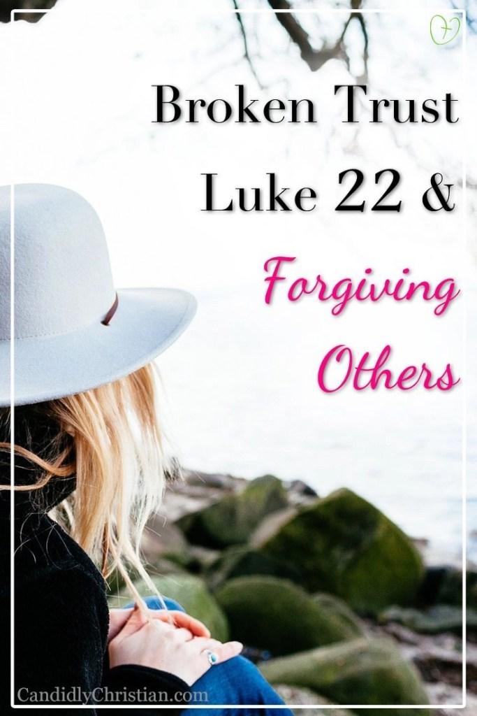 Broken Trust, Luke 22, & Forgiving Others #Forgiveness
