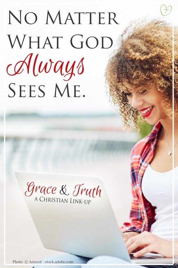 No matter what, God always sees me... #GraceandTruth