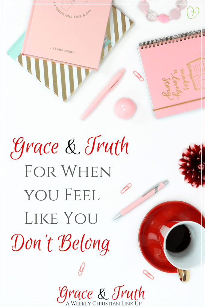 Grace and truth for when you feel like you don't belong (and a link up) #ChristianBlog