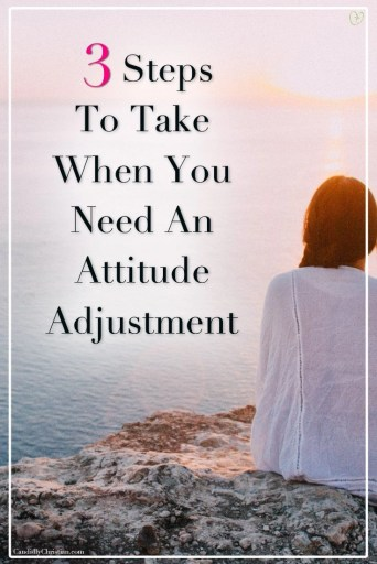 3 steps to take when you need an attitude adjustment #ChristianWomen