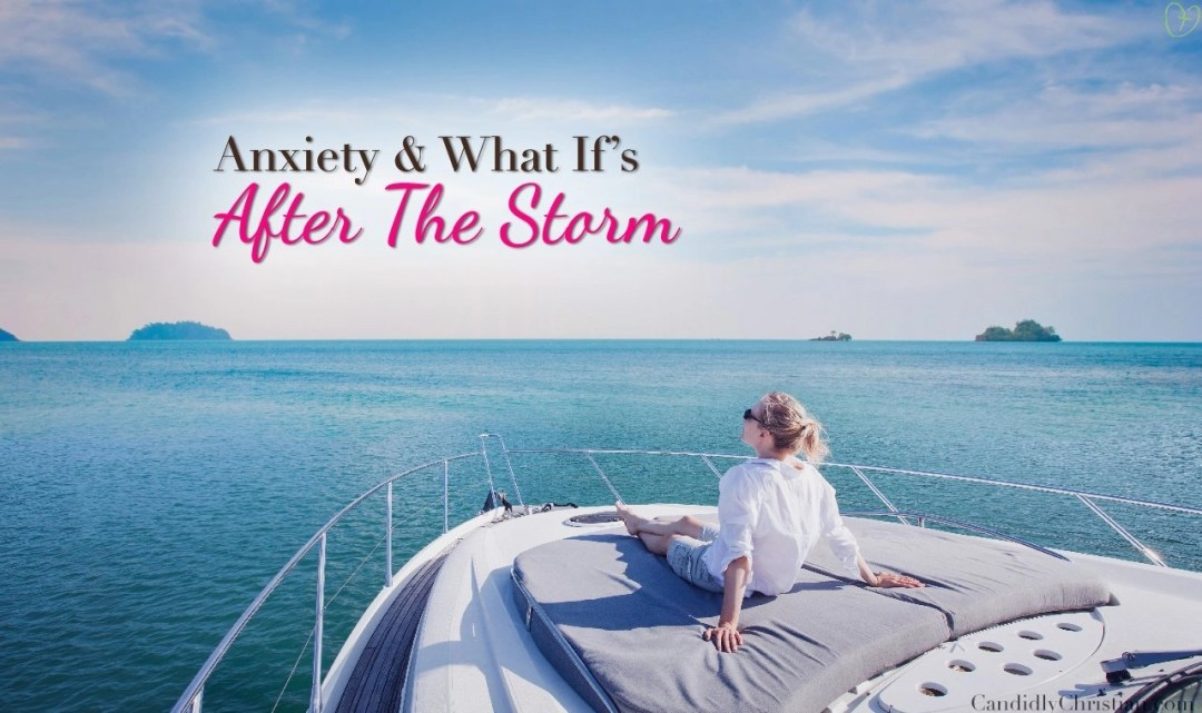 Anxiety and What If's After The Storm