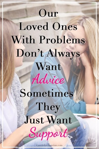 Giving advice isn't always what our loved ones want... sometimes they just want support... #CandidlyChristian