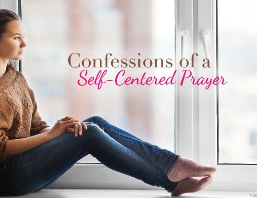 Confessions of a self-centered prayer...