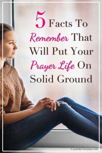 5 facts to remember that will put your prayer life on solid ground #Prayer