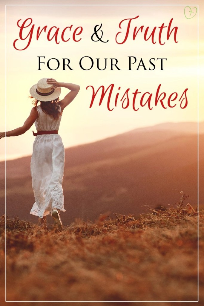 Grace and Truth for our past mistakes