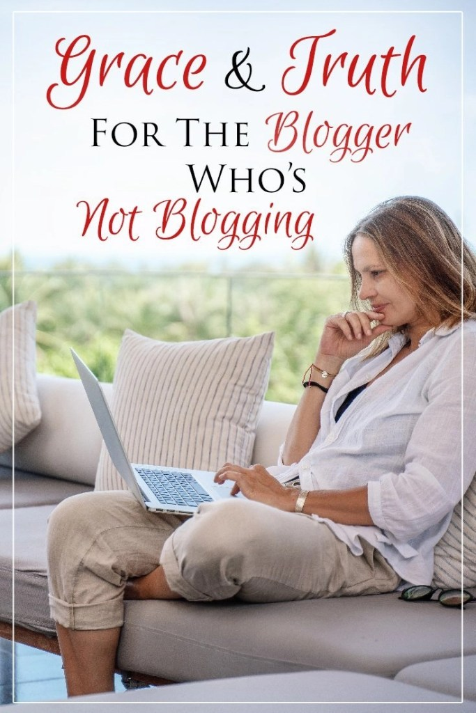 Grace & Truth For The Blogger Who's Not Blogging