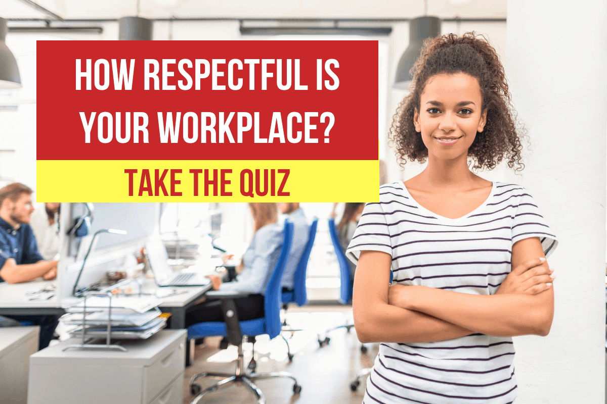 Quiz How Respectful Is Your Workplace