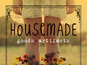 Housemade Goods & Artifacts